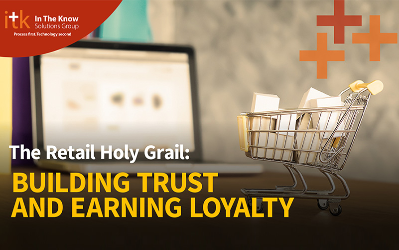 The Retail Holy Grail: Building Trust and Earning Loyalty